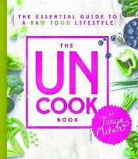 The Uncook Book: The Essential Guide to a Raw Food Lifestyle by Maher, Tanya