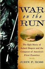 War on the Run : The Epic Story of Robert Rogers and the Conquest of...