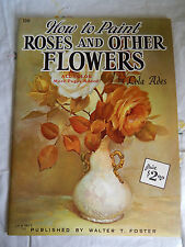 HOW TO PAINT ROSES AND OTHER FLOWERS  BY LOLA ADES, Walter T. Foster (Paperback)