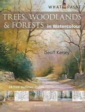 What to Paint: Trees, Woodland and Forests in Watercolour by Geoff Kersey...