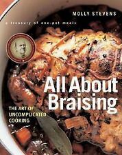 All about Braising : The Art of Uncomplicated Cooking by Molly Stevens (2004,...