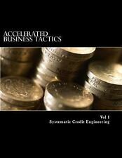 Accelerated Business Tactics Vol 1 : Systematic Credit Engineering by Iron...