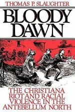 Bloody Dawn : Christiana Riot and Racial Violence in the Antebellum North PB 1st