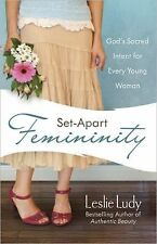 Set-Apart Femininity : God's Sacred Intent for Every Young Woman by Leslie...