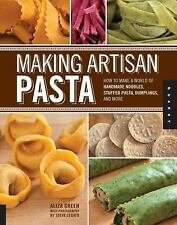 Making Artisan Pasta : How to Make a World of Handmade Noodles, Stuffed...