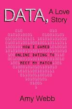 Data, A Love Story: How I Gamed Online Dating to Meet My Match, Webb, Amy, Good