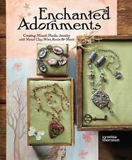 Enchanted Adornments : Creating Mixed-Media Jewelry with Metal Clay, Wire,...