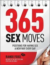365 Sex Moves : Positions for Having Sex a New Way Every Day by Randi Foxx...