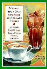 Making Your Own Gourmet Chocolate Drinks : Hot Drinks, Cold Drinks, Sodas, Fl...