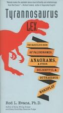 Tyrannosaurus Lex: The Marvelous Book of Palindromes, Anagrams, and Other Deligh