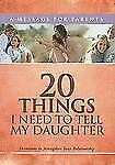 20 Things I Need to Tell My Daughter: Devotions to Strengthen Your Relationship