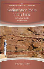 Sedimentary Rocks in the Field: A Practical Guide by Maurice E. Tucker...