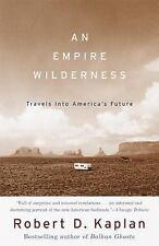 An Empire Wilderness: Travels into America's Future, Robert D. Kaplan, 067977687
