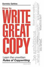 How to Write Great Copy : Learn the Unwritten Rules of Copywriting by Dominic...