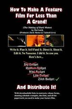 How Make Feature Film for Less Than Grand (the Making Dark Matter) by Smith MR M
