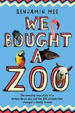 We Bought a Zoo: The Amazing True Story of a Broken-Down Zoo, and the 200 Animal