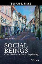 Social Beings: Core Motives in Social Psychology by Fiske, Susan T.