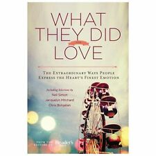 What They Did For Love: The Extraordinary Ways Ordinary People Express the Heart