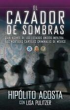 El Cazador de Sombras : Un Agente de los Estados Unidos Infiltra los Mortales...