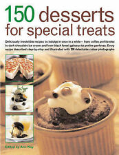 150 Desserts for Special Treats - Deliciously Irresistable Recipes - Ann Kay