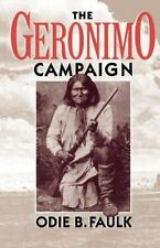 The Geronimo Campaign by Odie B. Faulk (1993, Paperback, Reprint)