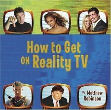 NEW - How to Get on Reality TV by Robinson, Matthew