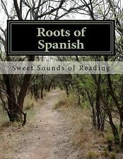 Roots of Spanish : Coded Learning System by Sweet Sounds Sweet Sounds of...