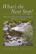 What's the Next Step? : My Journey with Cancer as a Caregiver and then as a...