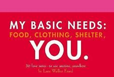 My Basic Needs: Food, Clothing, Shelter, You: 30 Love Notes to Use Anytime, Anyw
