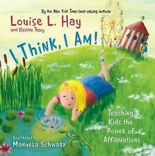 I Think, I Am! : Teaching Kids the Power of Affirmations by Louise L. Hay and...