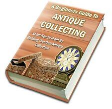 """ Beginner's Guide To Antique Collecting "" - Learn How To Profit - E book - PDF"