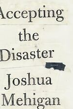 Accepting the Disaster: Poems by Mehigan, Joshua