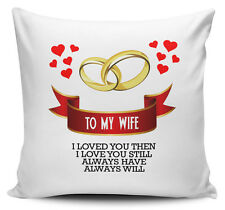 To My Wife I Loved You Then, I Love You Still... Novelty Cushion