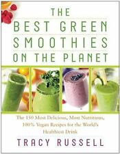 Best Green Smoothies on the Planet : The 150 Most Delicious, Most Nutritious,...