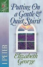 A Woman after God's Own Heart: Putting on a Gentle and Quiet Spirit : 1 Peter...