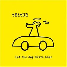 TEITUR - LET THE DOG DRIVE HOME -  CD  NUOVO