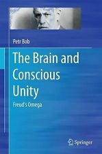 The Brain and Conscious Unity : Freud's Omega by Petr Bob (2015, Hardcover)
