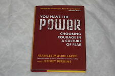 You Have the Power : Choosing Courage in a Culture of Fear by Frances Moore L...