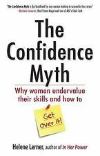 The Confidence Myth : Why Women Undervalue Their Skills, and How to Get over...