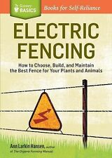 Electric Fencing : How to Choose, Build, and Maintain the Best Fence for Your...