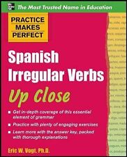 Practice Makes Perfect: Spanish Irregular Verbs up Close by Eric Vogt (2010,...