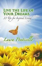 Live the Life of Your Dreams : 33 Tips for Inspired Living by Laura...