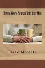 How to Weave Yourself into Your Man by Isaac Mowete (2013, Paperback)