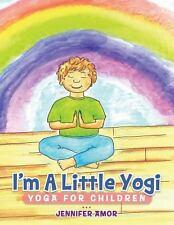 I'm a Little Yogi : Yoga for Children by Jennifer Amor (2013, Paperback)
