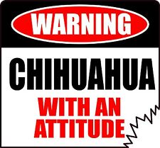 "WARNING CHIHUAHUA WITH AN ATTITUDE 4"" DIE-CUT DOG CANINE STICKER"