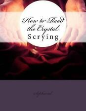 How to Read the Crystal : Scrying by Sepharial (2012, Paperback)