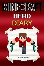 Minecraft Hero : Diary of a Real Minecraft Hero (Minecraft Diaries, Minecraft...