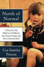 North of Normal : A Memoir of My Wilderness Childhood, My Unusual Family, and...