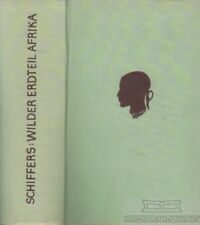 Wilder Erdteil Afrika: Schiffers, Heinrich