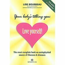 Your Body's Telling You: Love Yourself! : The Most Complete Book on...